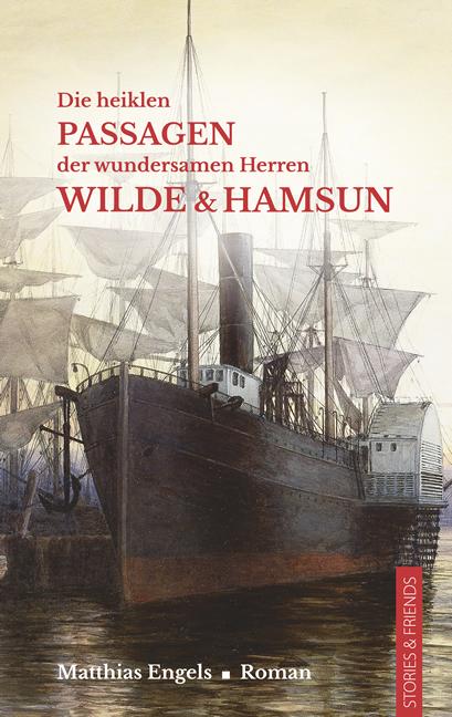 Matthias Engels: Die heiklen Passagen der wundersamen Herren Wilde & Hamsun.Roman