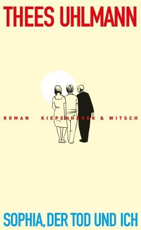 Thees Uhlmann: Sophia, der Tod und ich.Roman