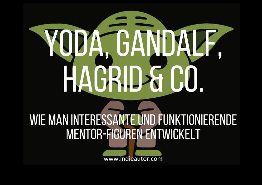 Yoda, Gandalf, Hagrid & Co. – Wie man interessante und funktionierende Mentor-Figurenentwickelt