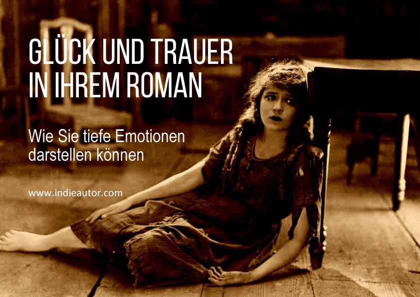 Glück und Trauer in Ihrem Roman – Wie Sie tiefe Emotionen darstellenkönnen