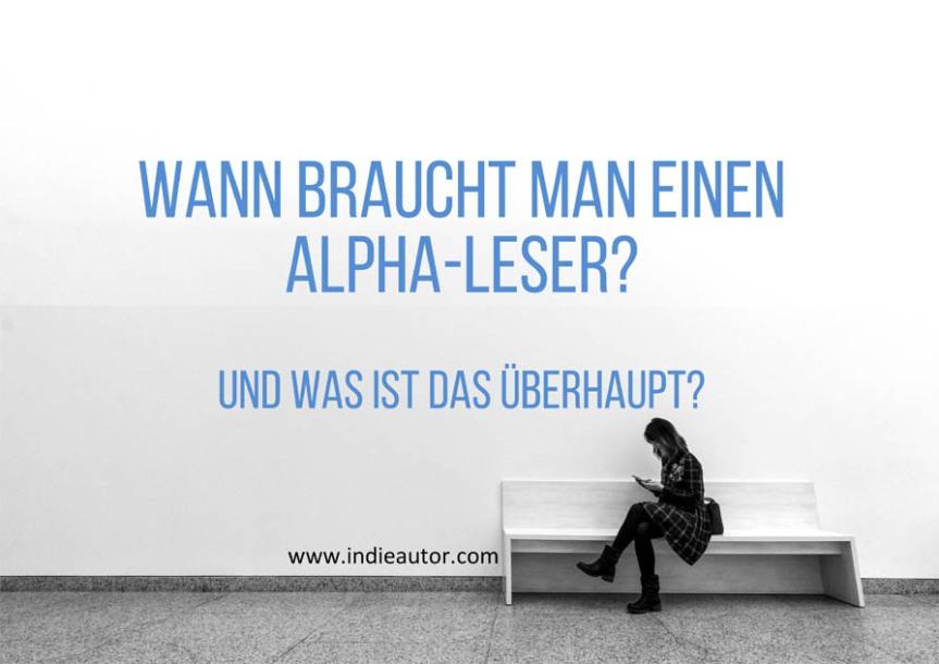 Wann braucht man einen Alpha-Leser? – Und was ist dasüberhaupt?